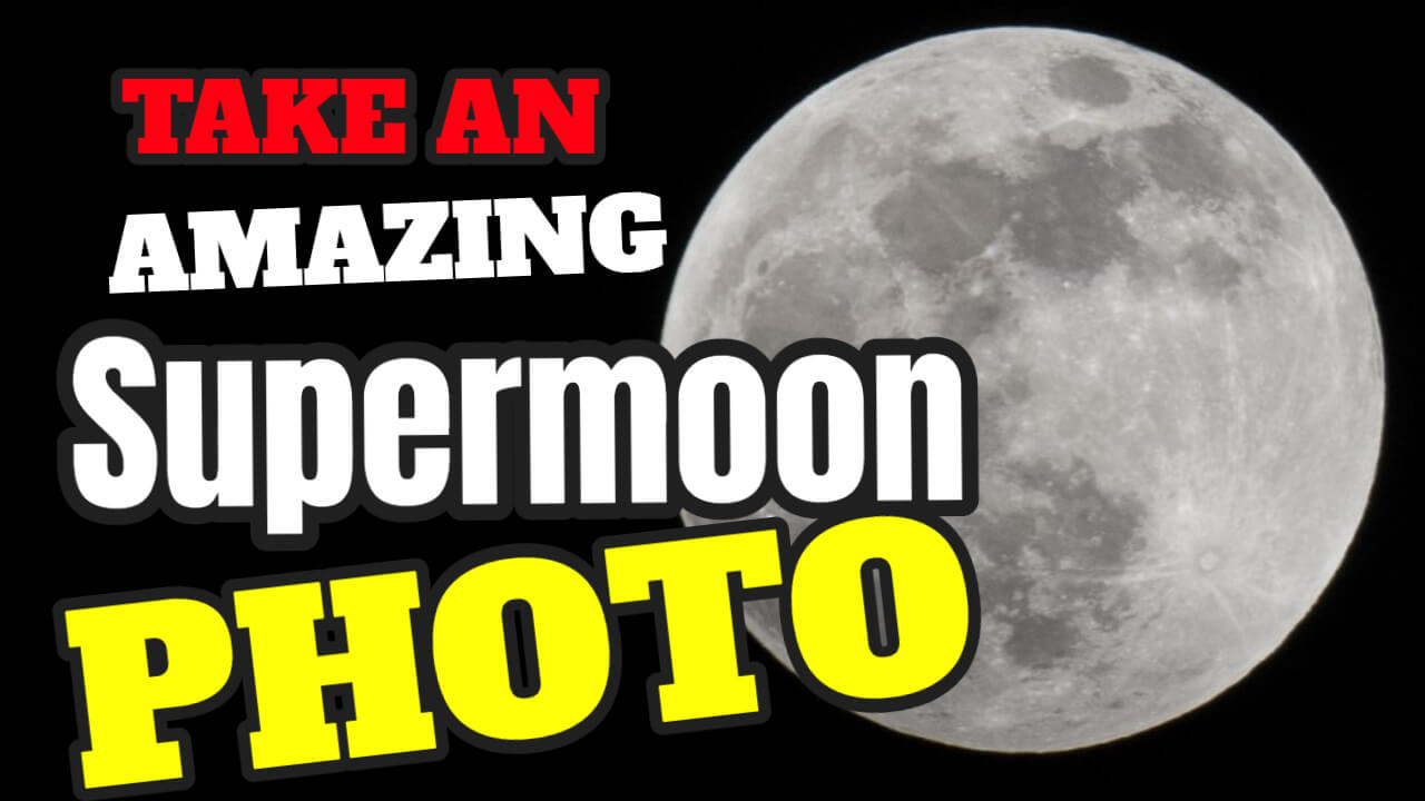 Supermoons: How to Take AMAZING Photographs